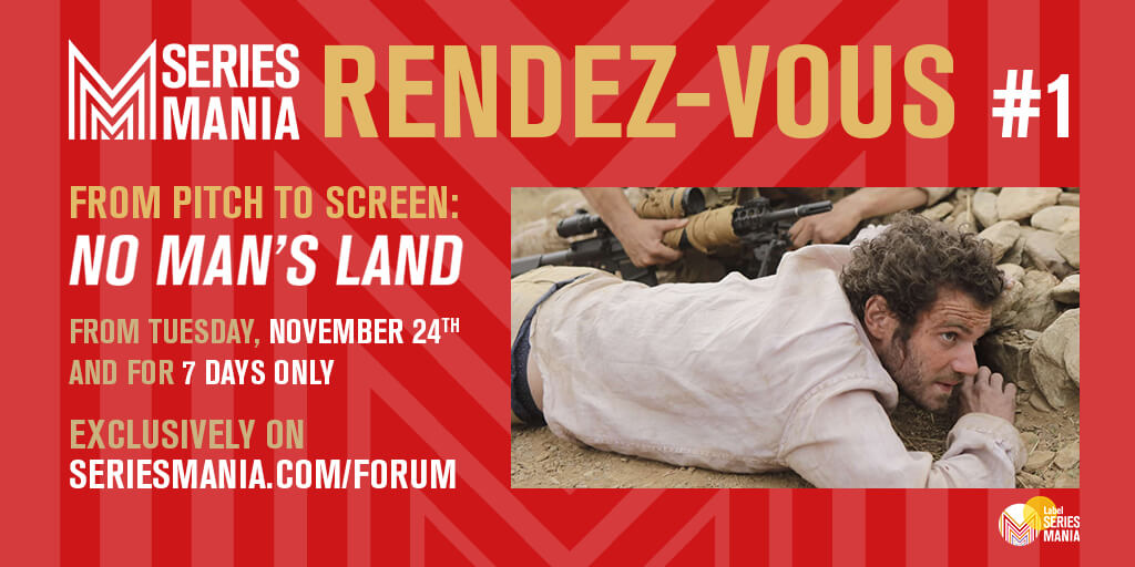 Series Mania Rendez-vous #1 From Pitch to Screen: No Man's Land From Tuesday, November 24th and for 7 days only