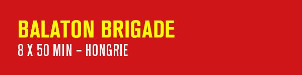 BALATON BRIGADE – 8 x 50 min – Hongrie